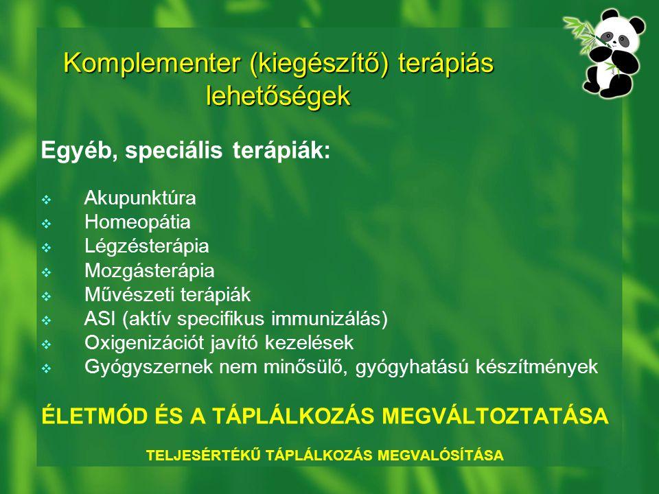Komplementer (kiegészítő) terápiás lehetőségek Egyéb, speciális terápiák:  Akupunktúra  Homeopátia  Légzésterápia  Mozgásterápia  Művészeti terápiák  ASI (aktív specifikus immunizálás)  Oxigenizációt javító kezelések  Gyógyszernek nem minősülő, gyógyhatású készítmények ÉLETMÓD ÉS A TÁPLÁLKOZÁS MEGVÁLTOZTATÁSA TELJESÉRTÉKŰ TÁPLÁLKOZÁS MEGVALÓSÍTÁSA