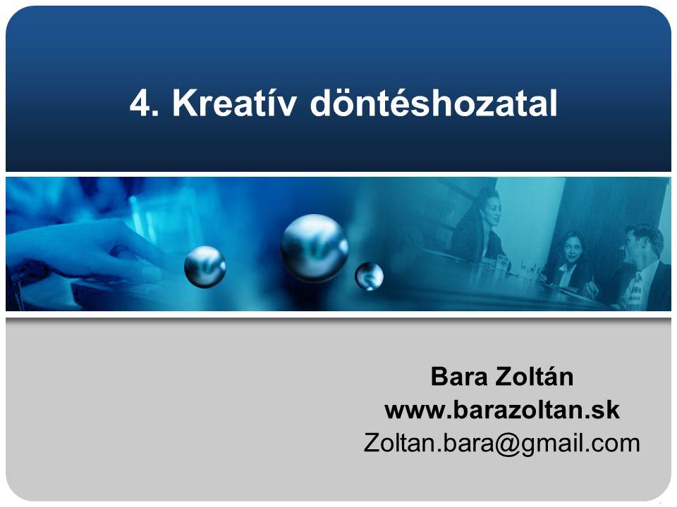 4. Kreatív döntéshozatal Bara Zoltán www.barazoltan.sk Zoltan.bara@gmail.com