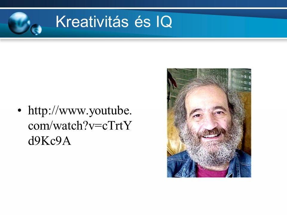Kreativitás és IQ http://www.youtube. com/watch?v=cTrtY d9Kc9A