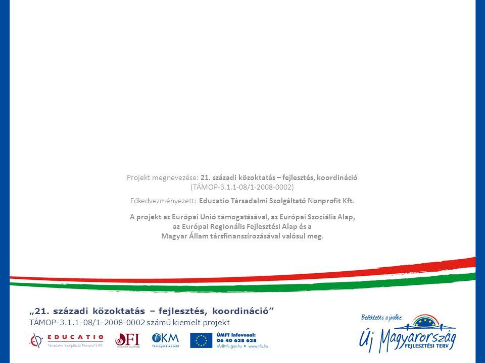 """""""21. századi közoktatás – fejlesztés, koordináció"""" TÁMOP-3.1.1-08/1-2008-0002 számú kiemelt projekt Projekt megnevezése: 21. századi közoktatás – fejl"""