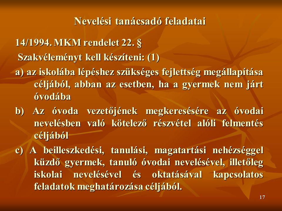 17 Nevelési tanácsadó feladatai 14/1994. MKM rendelet 22. § Szakvéleményt kell készíteni: (1) Szakvéleményt kell készíteni: (1) a) az iskolába lépéshe