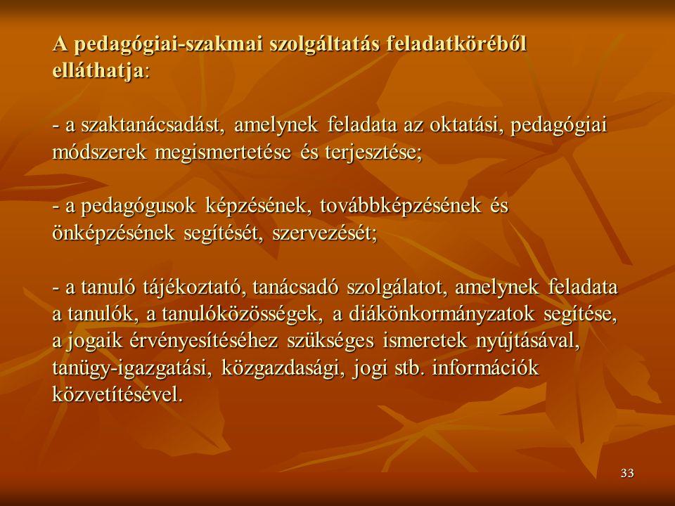 33 A pedagógiai-szakmai szolgáltatás feladatköréből elláthatja: - a szaktanácsadást, amelynek feladata az oktatási, pedagógiai módszerek megismertetés