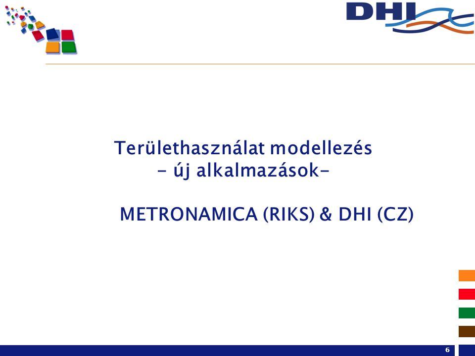6 Területhasználat modellezés - új alkalmazások- METRONAMICA (RIKS) & DHI (CZ)