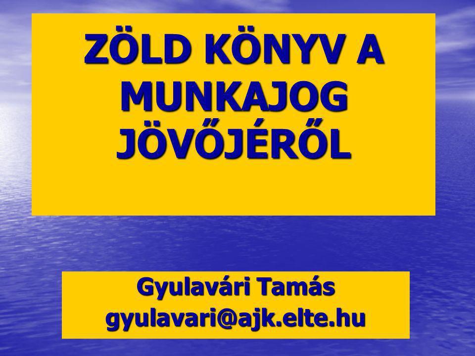 ZÖLD KÖNYV A MUNKAJOG JÖVŐJÉRŐL Gyulavári Tamás gyulavari@ajk.elte.hu