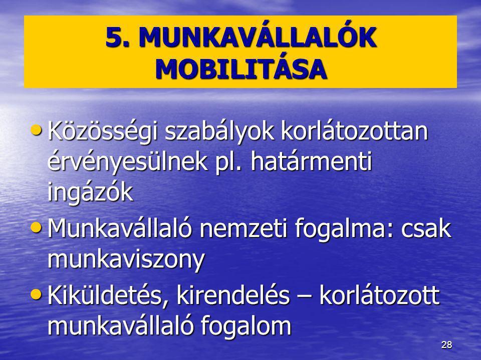 28 5.MUNKAVÁLLALÓK MOBILITÁSA Közösségi szabályok korlátozottan érvényesülnek pl.