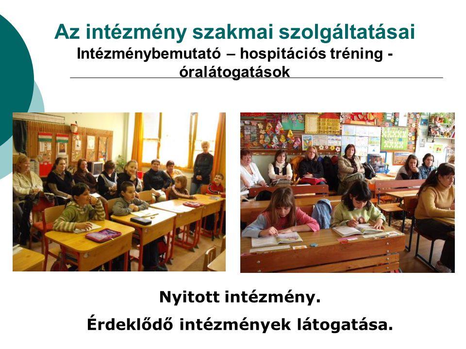 Az intézmény szakmai szolgáltatásai Intézménybemutató – hospitációs tréning - óralátogatások Nyitott intézmény. Érdeklődő intézmények látogatása.