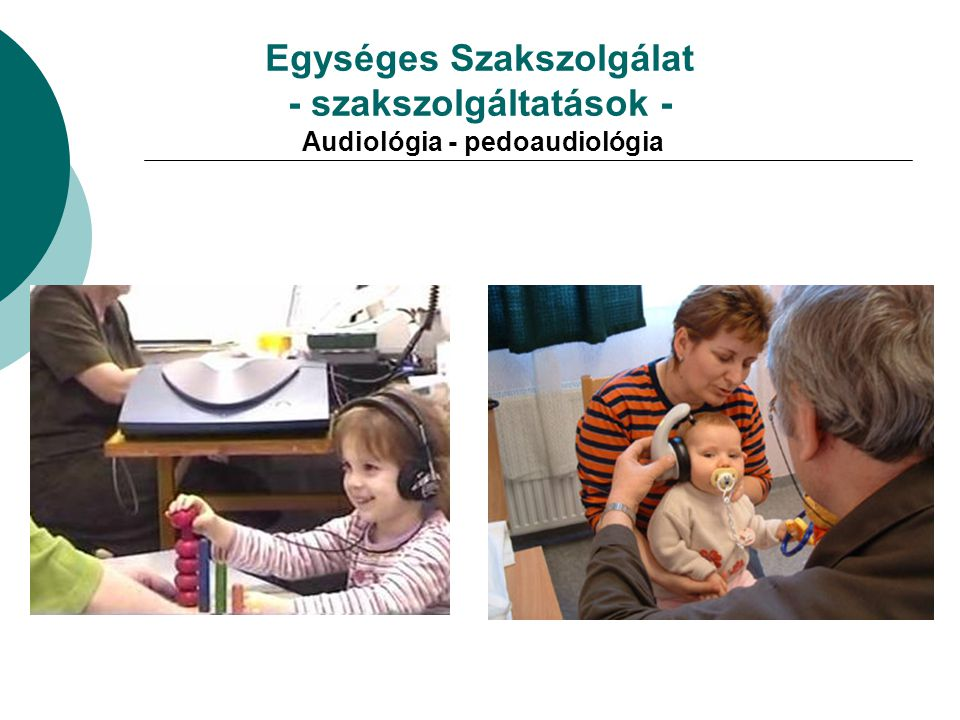 Egységes Szakszolgálat - szakszolgáltatások - Audiológia - pedoaudiológia