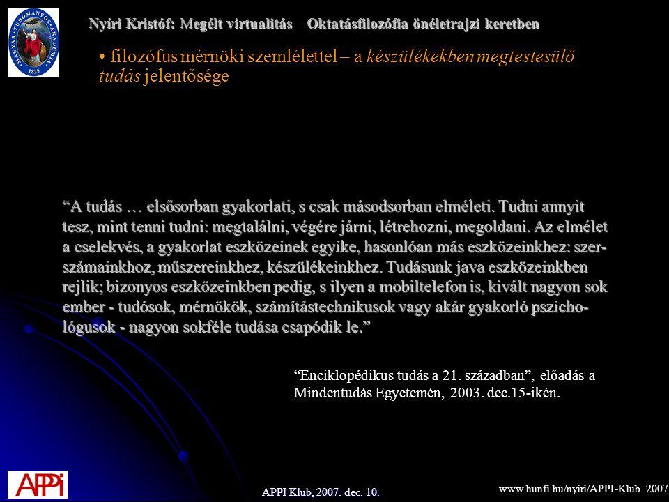 APPI Klub, 2007. dec. 10. A tudás … elsősorban gyakorlati, s csak másodsorban elméleti.