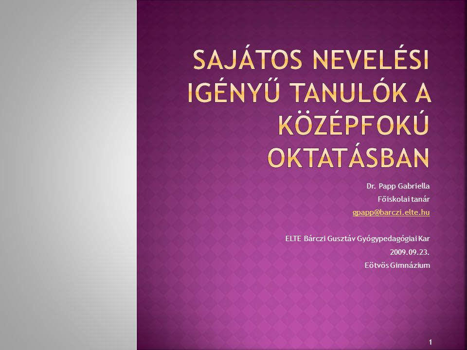Dr. Papp Gabriella Főiskolai tanár gpapp@barczi.elte.hu ELTE Bárczi Gusztáv Gyógypedagógiai Kar 2009.09.23. Eötvös Gimnázium 1