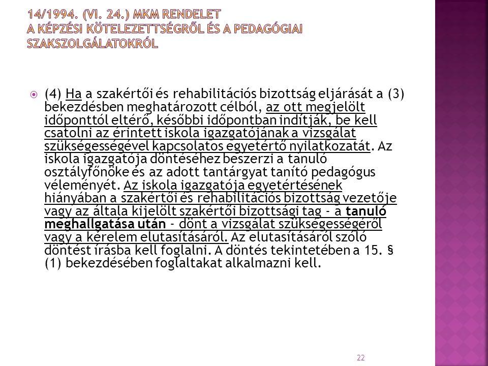  (4) Ha a szakértői és rehabilitációs bizottság eljárását a (3) bekezdésben meghatározott célból, az ott megjelölt időponttól eltérő, későbbi időpont