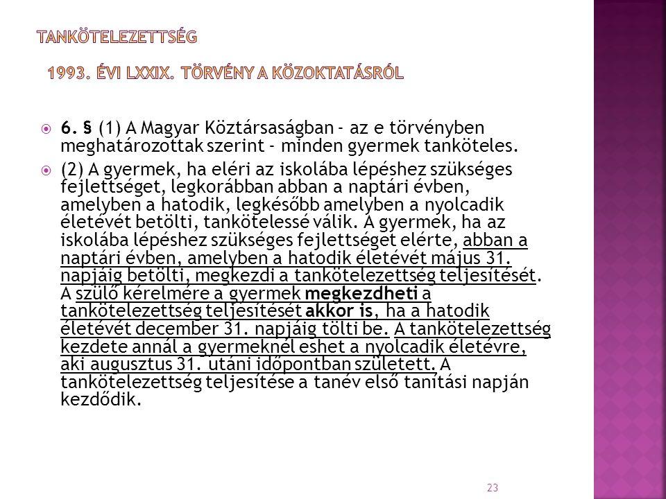  6. § (1) A Magyar Köztársaságban - az e törvényben meghatározottak szerint - minden gyermek tanköteles.  (2) A gyermek, ha eléri az iskolába lépésh
