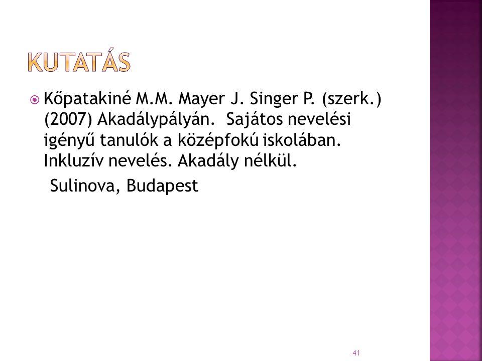  Kőpatakiné M.M. Mayer J. Singer P. (szerk.) (2007) Akadálypályán. Sajátos nevelési igényű tanulók a középfokú iskolában. Inkluzív nevelés. Akadály n