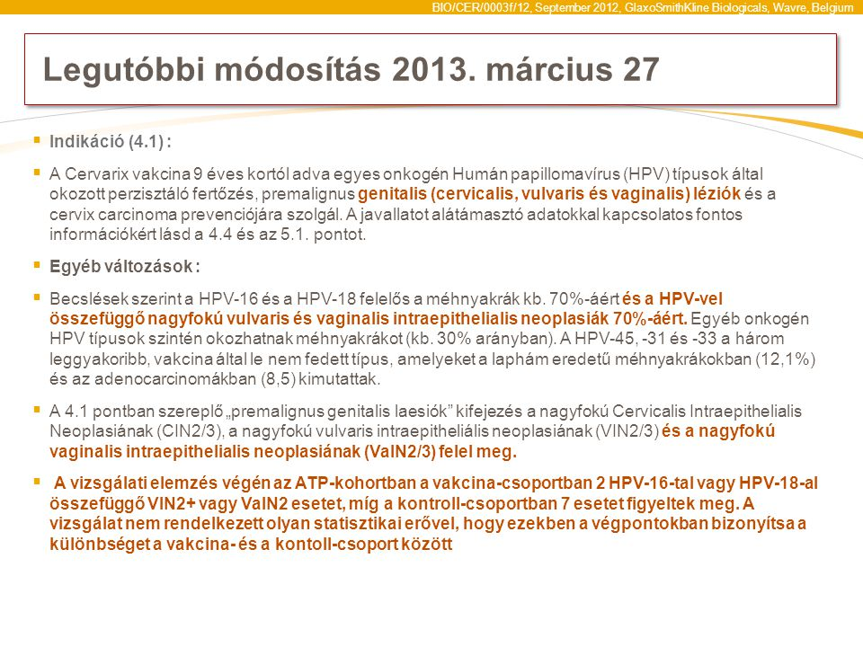BIO/CER/0003f/12, September 2012, GlaxoSmithKline Biologicals, Wavre, Belgium Legutóbbi módosítás 2013. március 27  Indikáció (4.1) :  A Cervarix va