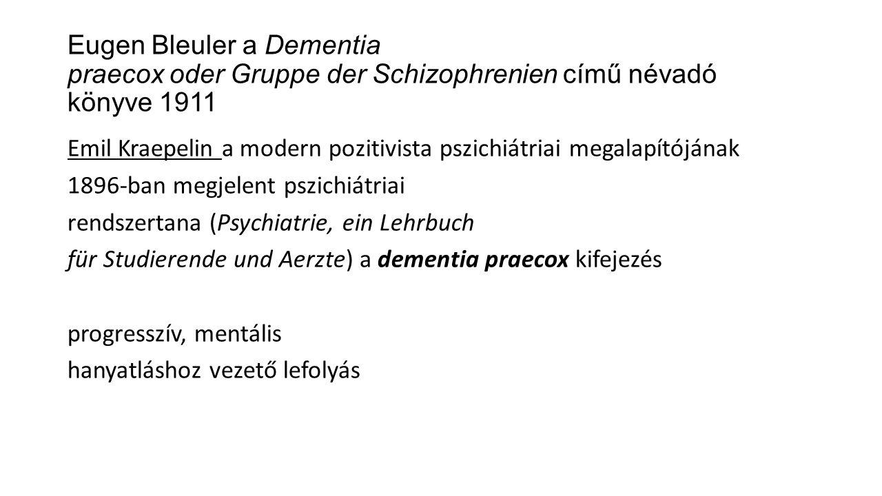 Eugen Bleuler a Dementia praecox oder Gruppe der Schizophrenien című névadó könyve 1911 Emil Kraepelin a modern pozitivista pszichiátriai megalapítójá