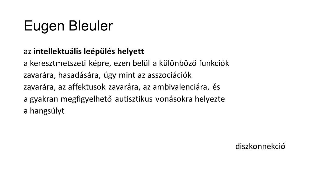 Eugen Bleuler az intellektuális leépülés helyett a keresztmetszeti képre, ezen belül a különböző funkciók zavarára, hasadására, úgy mint az asszociáci