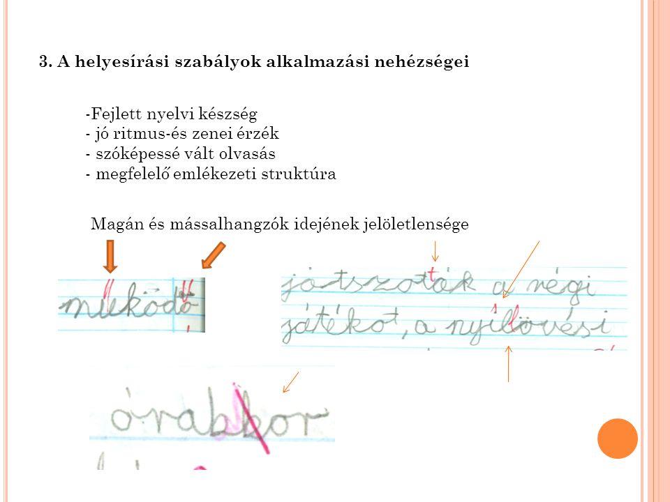 3. A helyesírási szabályok alkalmazási nehézségei -Fejlett nyelvi készség - jó ritmus-és zenei érzék - szóképessé vált olvasás - megfelelő emlékezeti