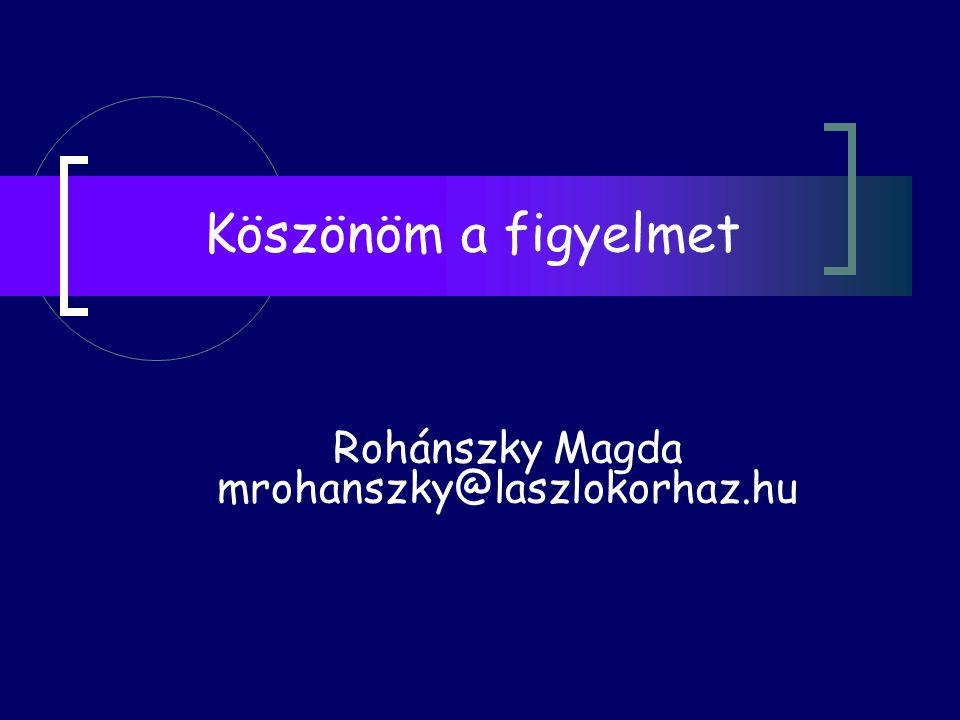 Köszönöm a figyelmet Rohánszky Magda mrohanszky@laszlokorhaz.hu