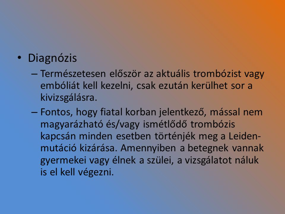 Diagnózis – Természetesen először az aktuális trombózist vagy embóliát kell kezelni, csak ezután kerülhet sor a kivizsgálásra.