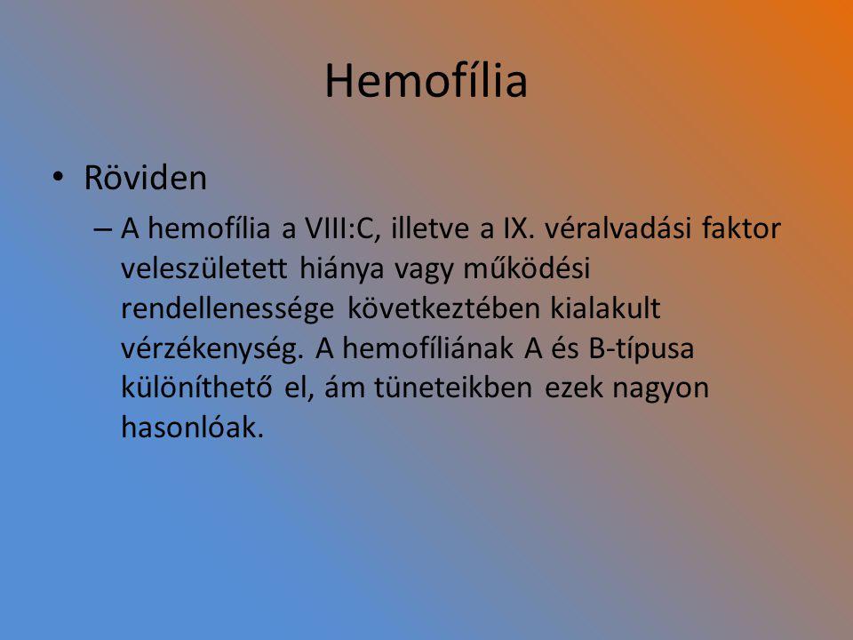 Hemofília Röviden – A hemofília a VIII:C, illetve a IX. véralvadási faktor veleszületett hiánya vagy működési rendellenessége következtében kialakult