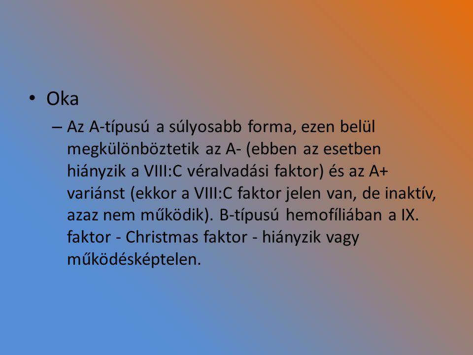 Oka – Az A-típusú a súlyosabb forma, ezen belül megkülönböztetik az A- (ebben az esetben hiányzik a VIII:C véralvadási faktor) és az A+ variánst (ekko