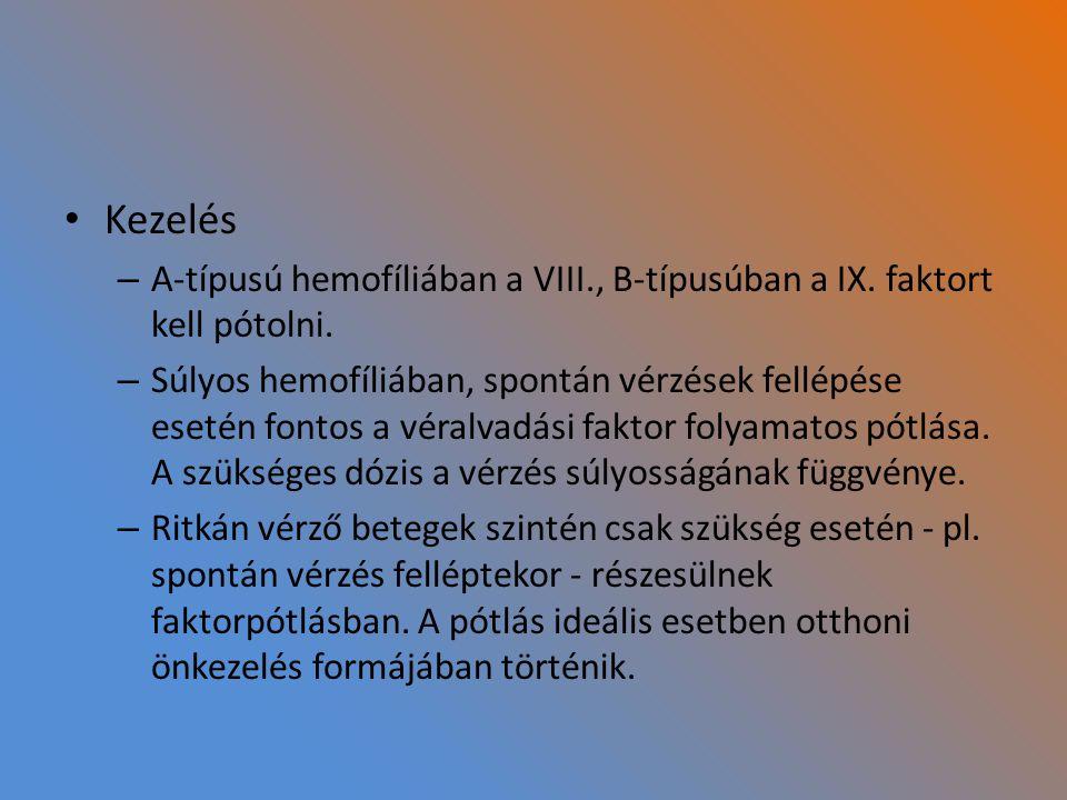 Kezelés – A-típusú hemofíliában a VIII., B-típusúban a IX. faktort kell pótolni. – Súlyos hemofíliában, spontán vérzések fellépése esetén fontos a vér