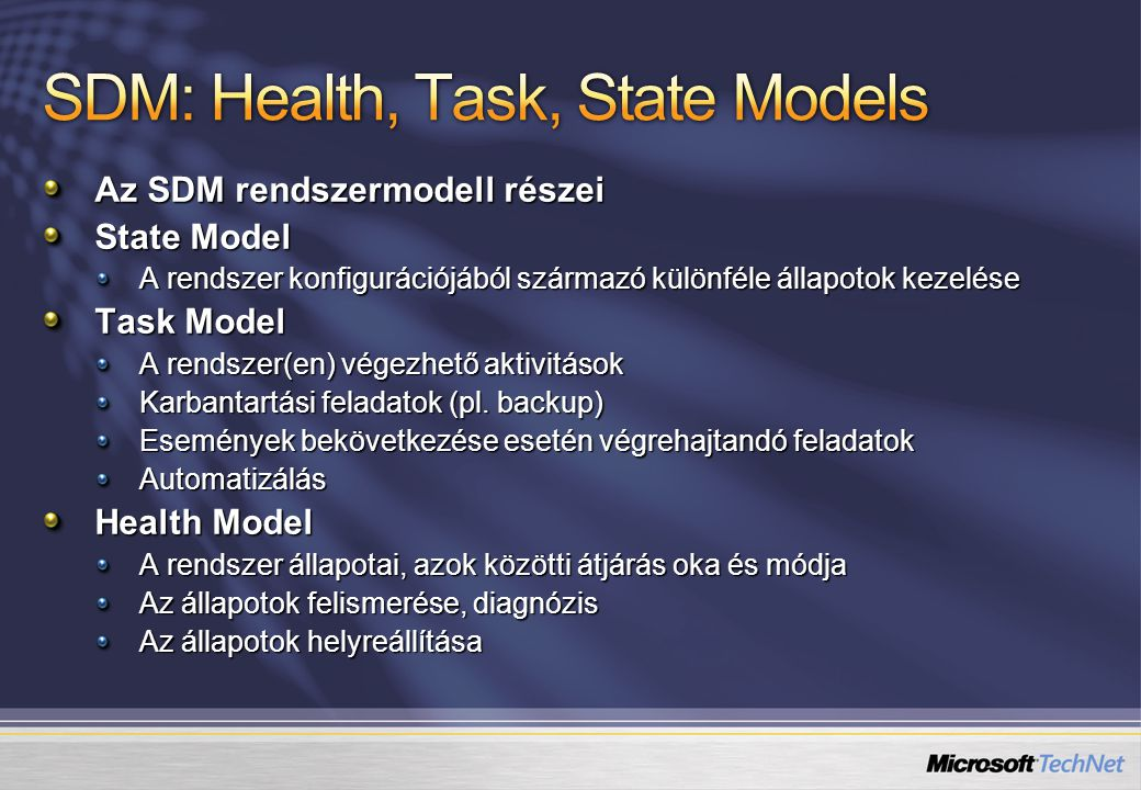 Az SDM rendszermodell részei State Model A rendszer konfigurációjából származó különféle állapotok kezelése Task Model A rendszer(en) végezhető aktivitások Karbantartási feladatok (pl.