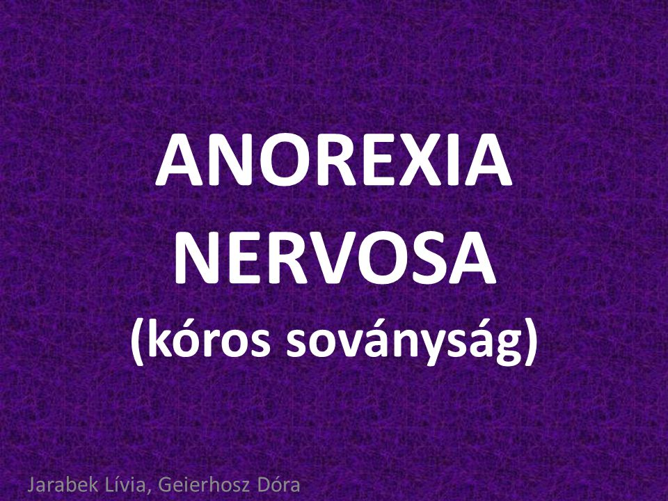 RÖVID LEÍRÁS:  Az anorexia nervosa esetében a páciensek súlyos fogyókúrával, testedzéssel mindent megtesznek azért, hogy testsúlyuk nehogy a korra és testmagasságra vonatkozó minimális testsúlynorma felett legyen  Ezek az emberek látható soványságuk ellenére folyamatosan attól rettegnek, hogy elhíznak