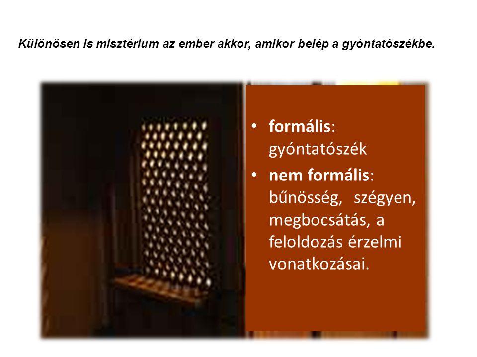 formális: gyóntatószék nem formális: bűnösség, szégyen, megbocsátás, a feloldozás érzelmi vonatkozásai. Különösen is misztérium az ember akkor, amikor