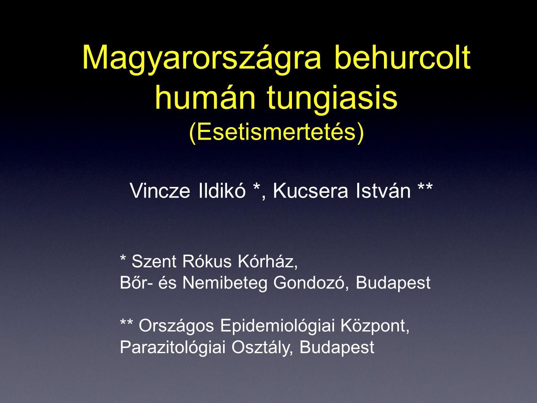 Magyarországra behurcolt humán tungiasis (Esetismertetés) Vincze Ildikó *, Kucsera István ** * Szent Rókus Kórház, Bőr- és Nemibeteg Gondozó, Budapest
