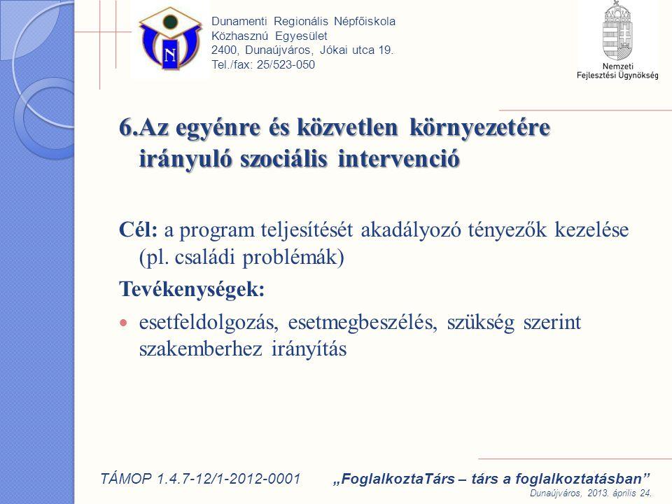 6.Az egyénre és közvetlen környezetére irányuló szociális intervenció Cél: a program teljesítését akadályozó tényezők kezelése (pl.