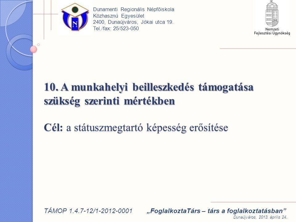 10. A munkahelyi beilleszkedés támogatása szükség szerinti mértékben Cél: a státuszmegtartó képesség erősítése Dunamenti Regionális Népfőiskola Közhas