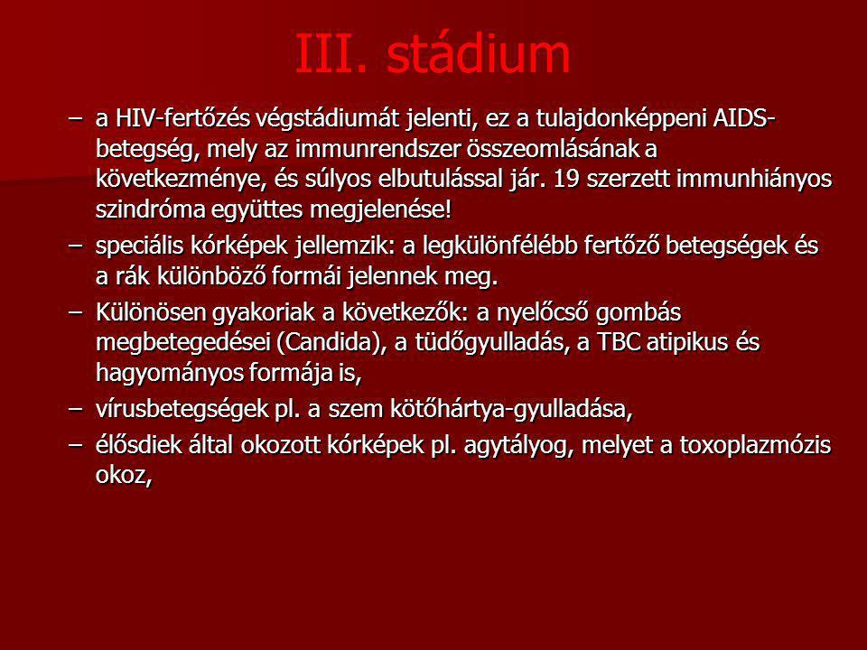 III. stádium –a HIV-fertőzés végstádiumát jelenti, ez a tulajdonképpeni AIDS- betegség, mely az immunrendszer összeomlásának a következménye, és súlyo