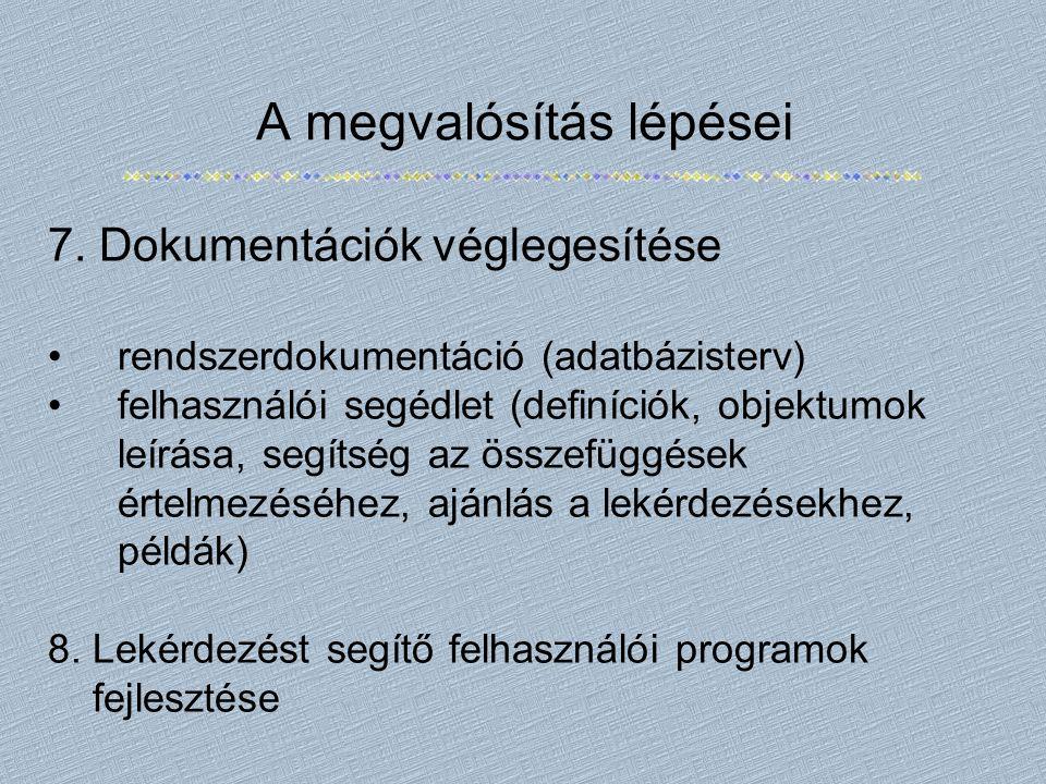 A megvalósítás lépései 7. Dokumentációk véglegesítése rendszerdokumentáció (adatbázisterv) felhasználói segédlet (definíciók, objektumok leírása, segí