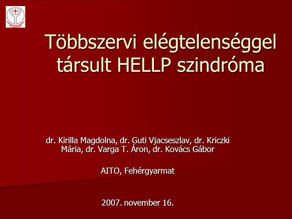 Többszervi elégtelenséggel társult HELLP szindróma dr. Kirilla Magdolna, dr. Guti Vjacseszlav, dr. Kriczki Mária, dr. Varga T. Áron, dr. Kovács Gábor