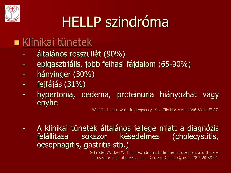 HELLP szindróma Klinikai tünetek Klinikai tünetek -általános rosszullét (90%) -epigasztriális, jobb felhasi fájdalom (65-90%) -hányinger (30%) -fejfáj