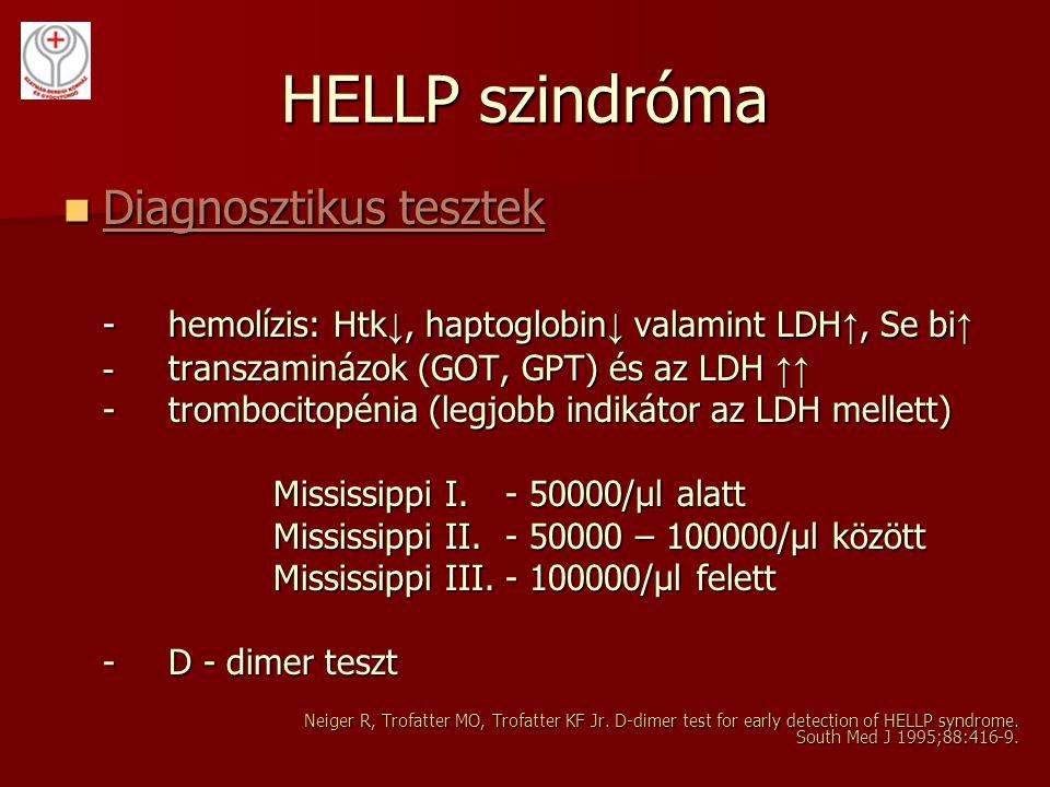 HELLP szindróma Diagnosztikus tesztek Diagnosztikus tesztek -hemolízis: Htk ↓, haptoglobin ↓ valamint LDH ↑, Se bi ↑ - transzaminázok (GOT, GPT) és az