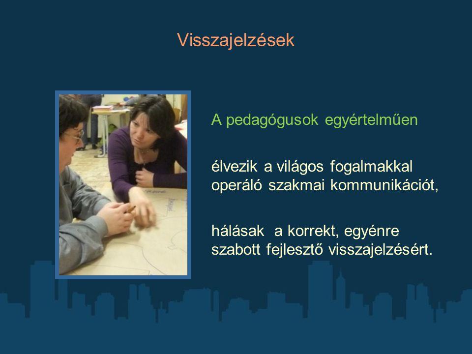 A pedagógusok egyértelműen élvezik a világos fogalmakkal operáló szakmai kommunikációt, hálásak a korrekt, egyénre szabott fejlesztő visszajelzésért.