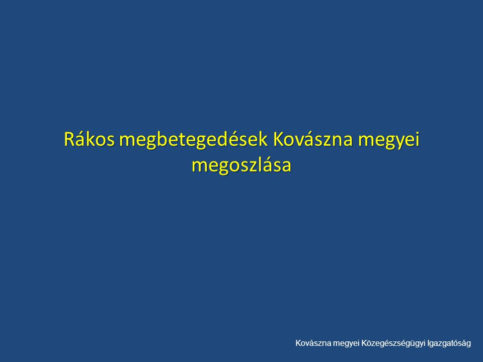 Kovászna megyei Közegészségügyi Igazgatóság Az esetek éves átlagának számszerű megoszlása a városok és falvak között Új eset Elhalálozások