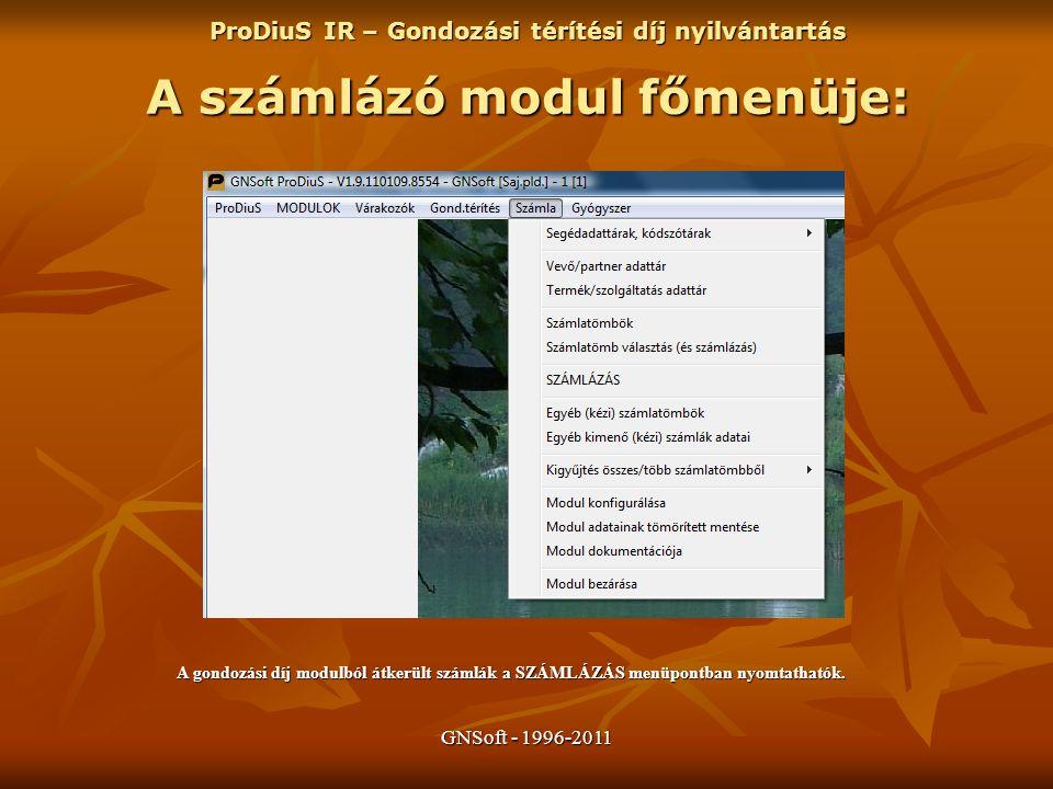 GNSoft - 1996-2011 A számlázó modul főmenüje: ProDiuS IR – Gondozási térítési díj nyilvántartás A gondozási díj modulból átkerült számlák a SZÁMLÁZÁS menüpontban nyomtathatók.