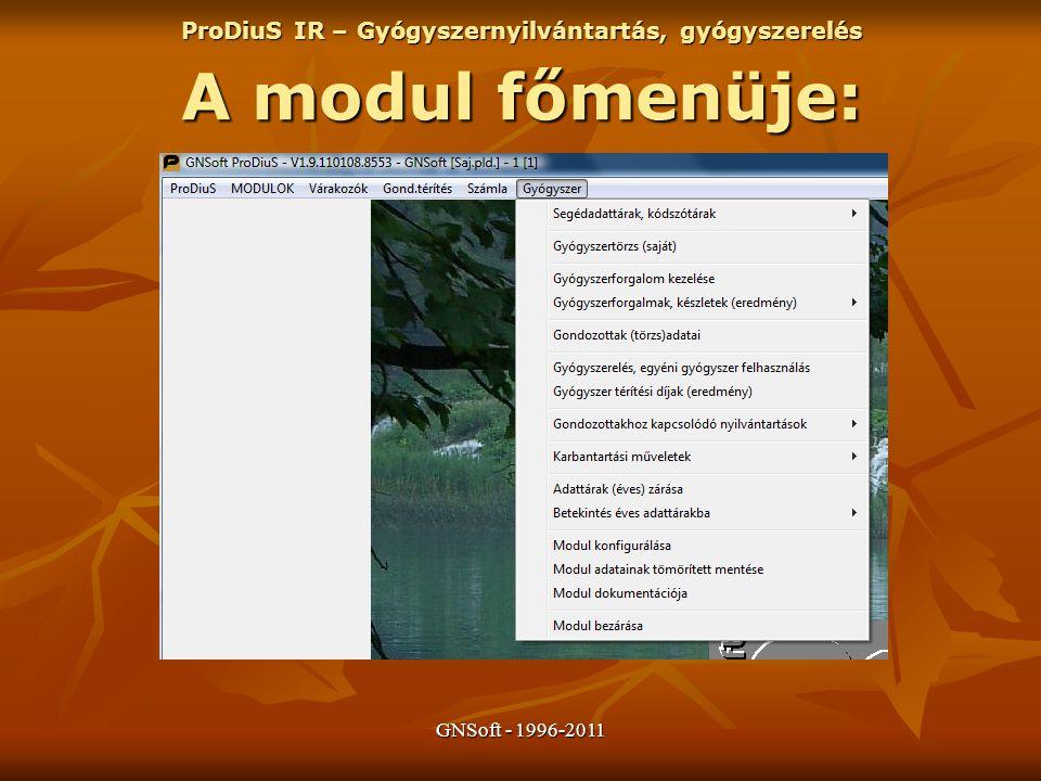GNSoft - 1996-2011 A modul főmenüje: ProDiuS IR – Gyógyszernyilvántartás, gyógyszerelés