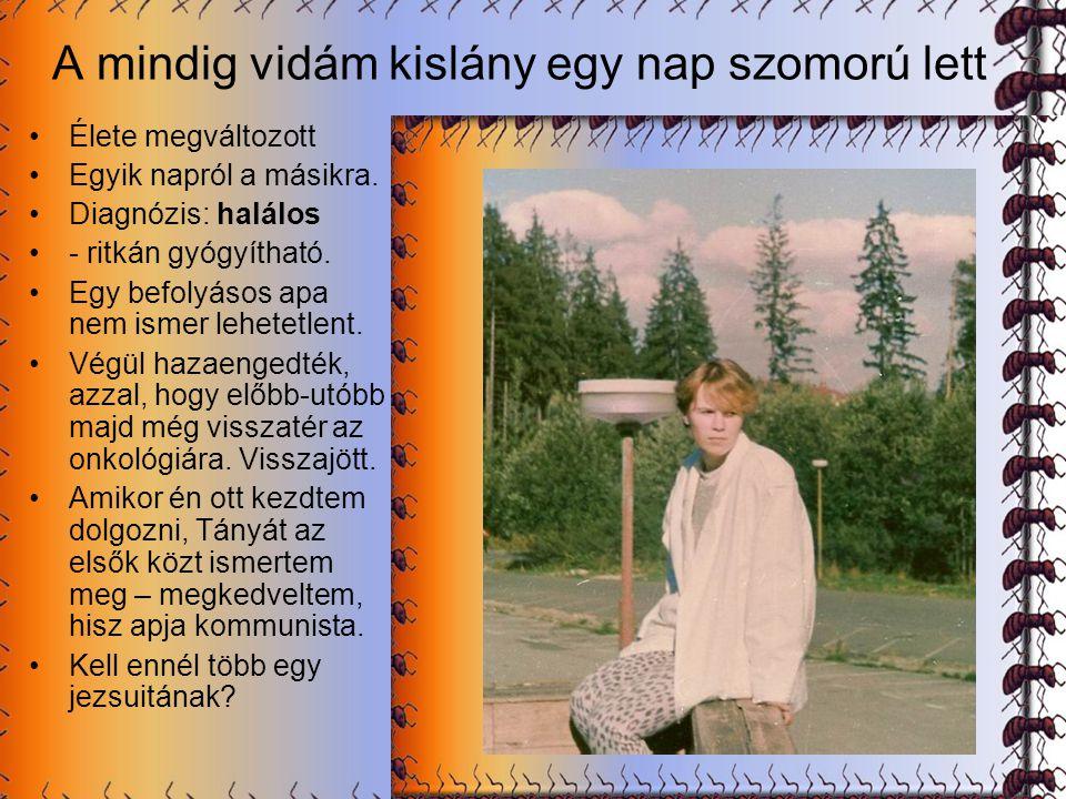 Tatiana szül. 1965 szeptember 13 Édesannya: Tamara, messze Oroszföldön született, pravoszláv. Apja, Zdeno – Besztercebányán, előbb partizán, majd a ko