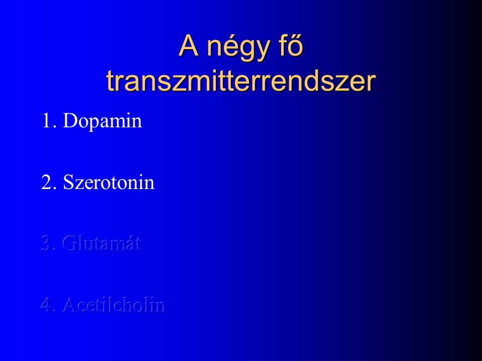 A négy fő transzmitterrendszer 1. Dopamin 2. Szerotonin 3. Glutamát 4. Acetilcholin