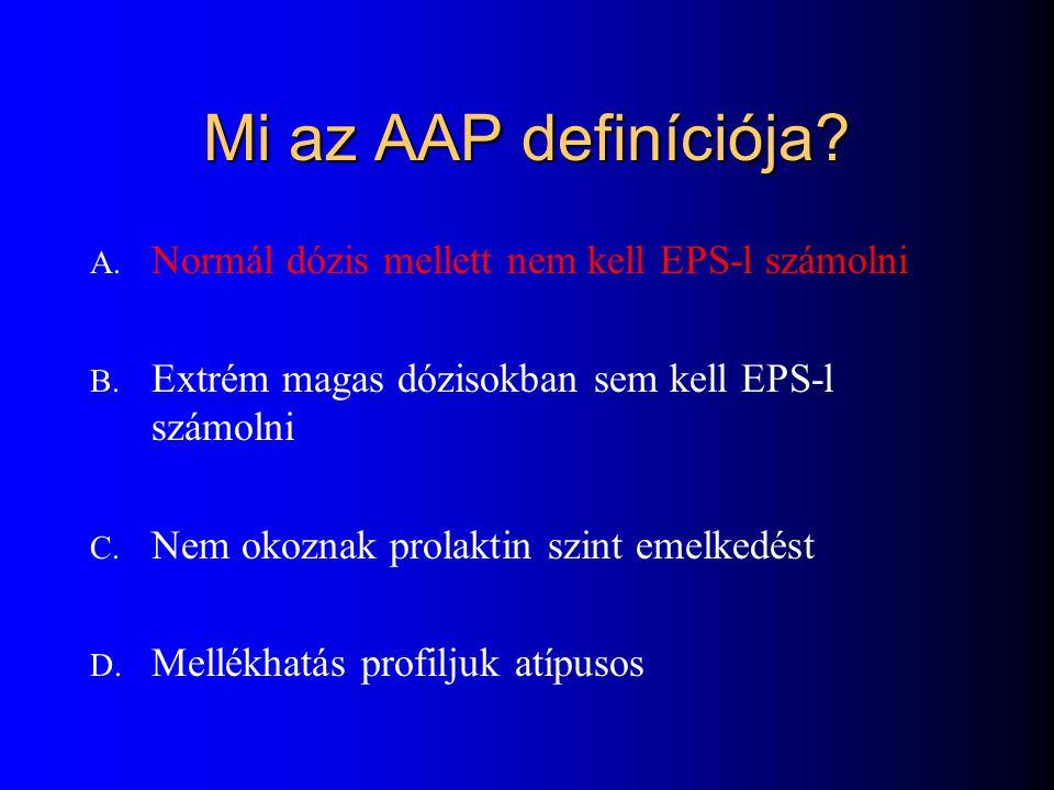 Mi az AAP definíciója? A. Normál dózis mellett nem kell EPS-l számolni B. Extrém magas dózisokban sem kell EPS-l számolni C. Nem okoznak prolaktin szi