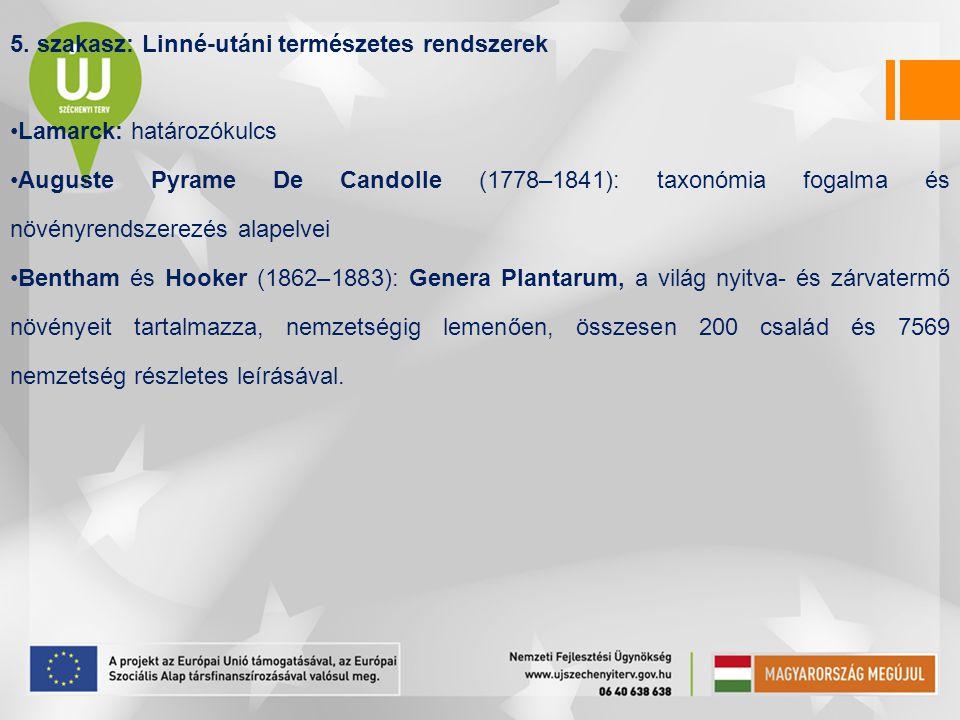 5. szakasz: Linné-utáni természetes rendszerek Lamarck: határozókulcs Auguste Pyrame De Candolle (1778–1841): taxonómia fogalma és növényrendszerezés