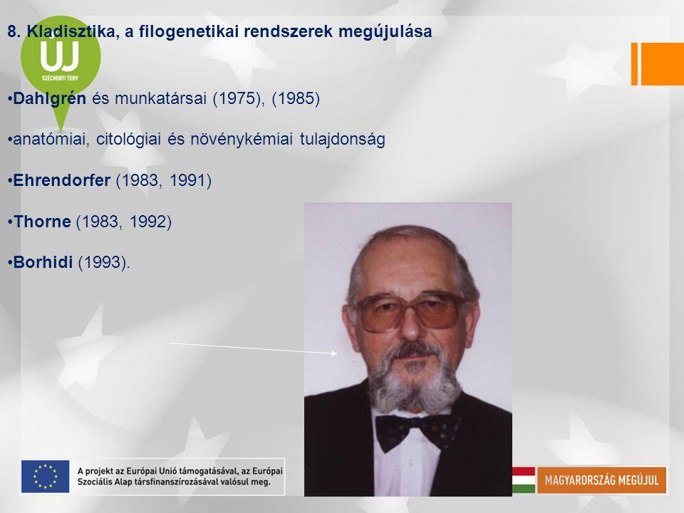 8. Kladisztika, a filogenetikai rendszerek megújulása Dahlgrén és munkatársai (1975), (1985) anatómiai, citológiai és növénykémiai tulajdonság Ehrendo
