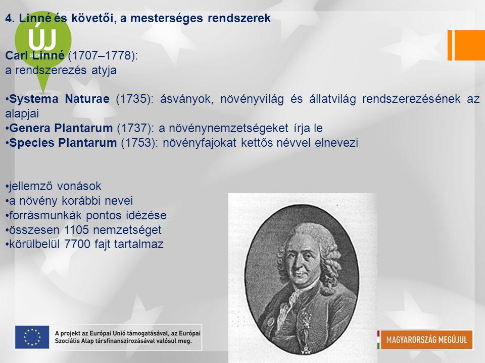 4. Linné és követői, a mesterséges rendszerek Carl Linné (1707–1778): a rendszerezés atyja Systema Naturae (1735): ásványok, növényvilág és állatvilág
