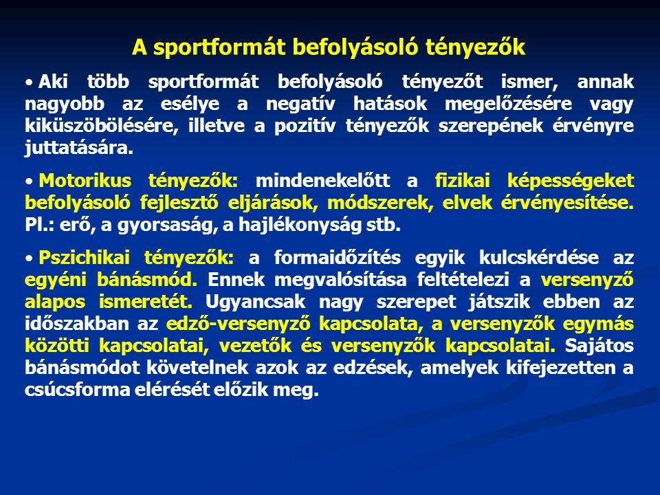 A sportformát befolyásoló tényezők Aki több sportformát befolyásoló tényezőt ismer, annak nagyobb az esélye a negatív hatások megelőzésére vagy kiküsz