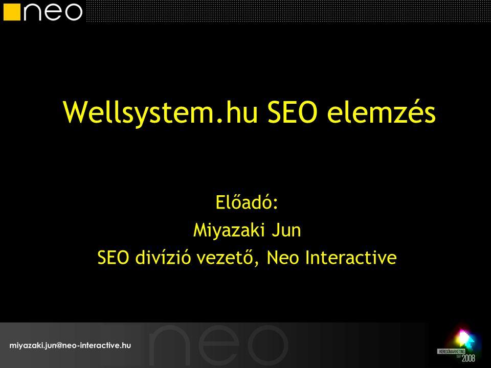 Wellsystem.hu SEO elemzés Előadó: Miyazaki Jun SEO divízió vezető, Neo Interactive