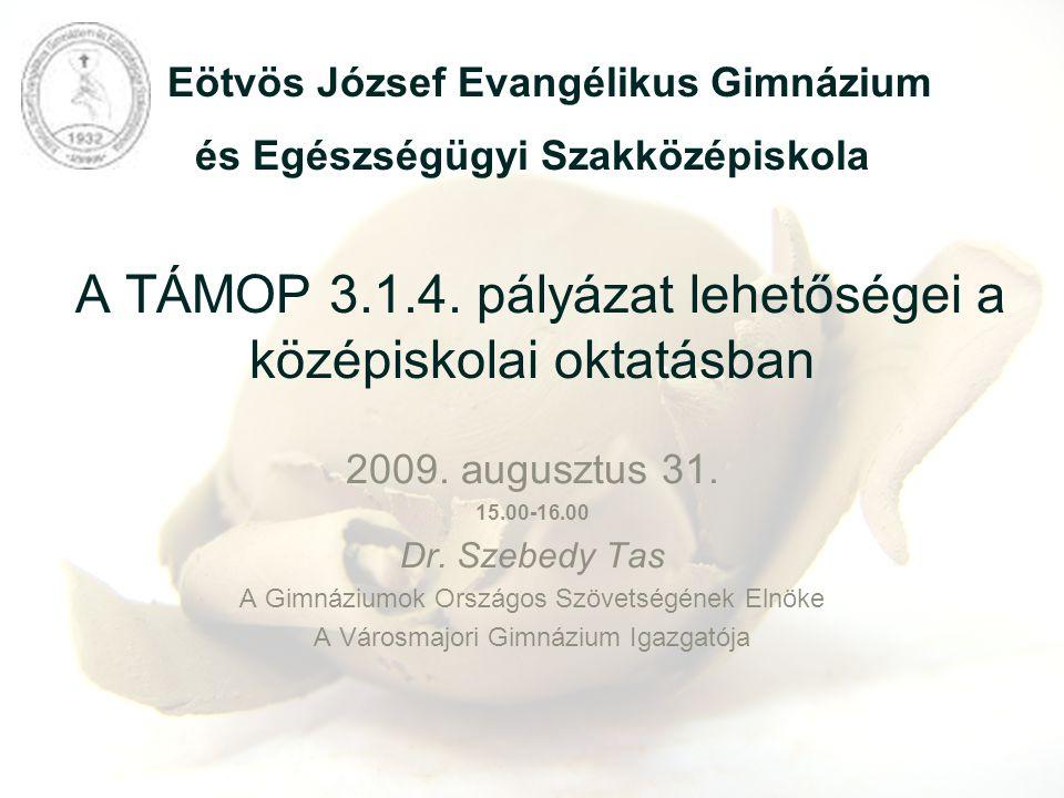 Eötvös József Evangélikus Gimnázium és Egészségügyi Szakközépiskola A TÁMOP 3.1.4. pályázat lehetőségei a középiskolai oktatásban 2009. augusztus 31.