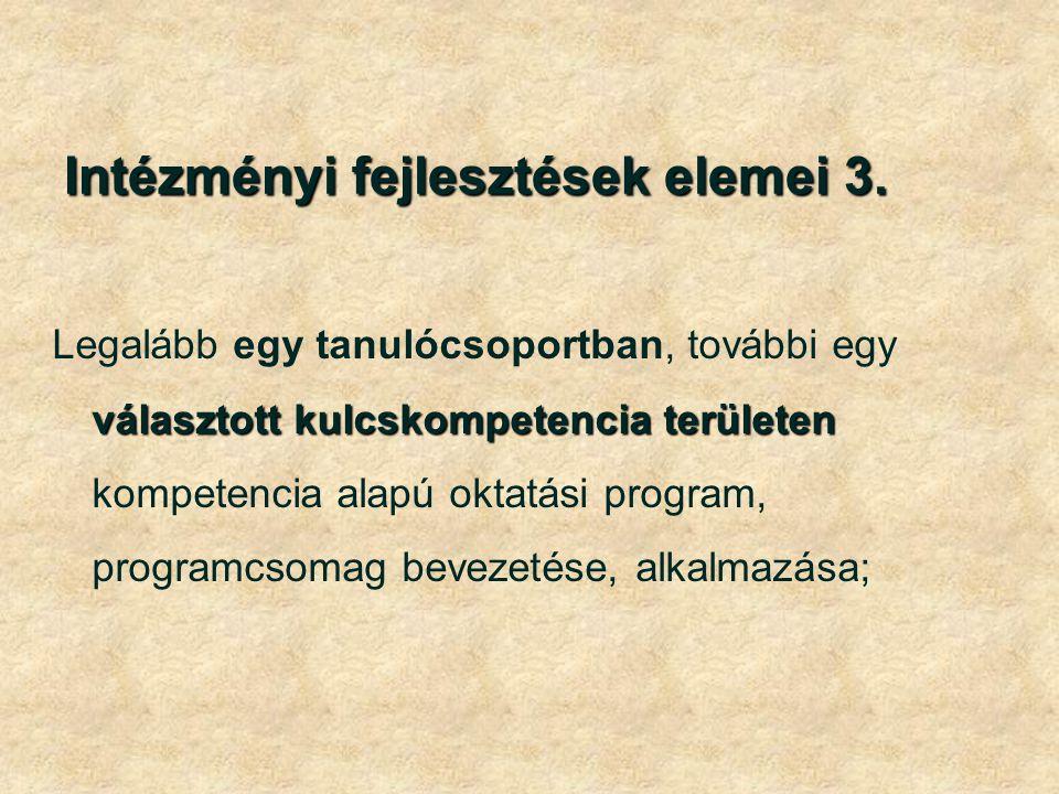Intézményi fejlesztések elemei 3. választott kulcskompetencia területen Legalább egy tanulócsoportban, további egy választott kulcskompetencia terület